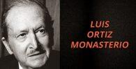 luis ortiz monasterio biografia